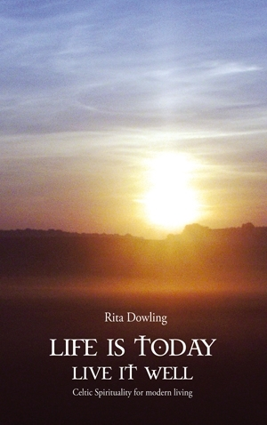 Dowling, Rita: Life is today – Live it well. Celtic Spirituality for modern living