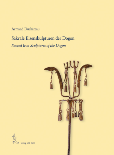 Duchateau, Armand: Sakrale Eisenskulpturen der Dogon / Sacred Iron Sculptures of the Dogon