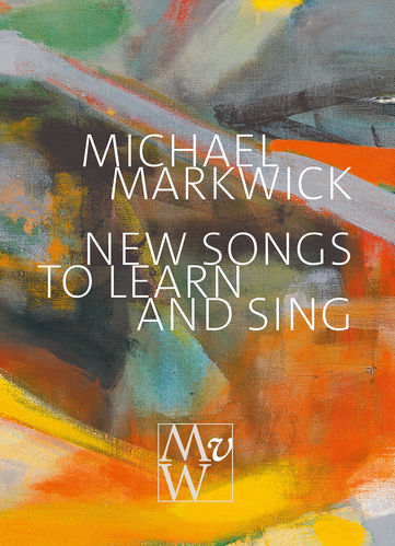 Michael Markwick: New Songs to Learn and Sing