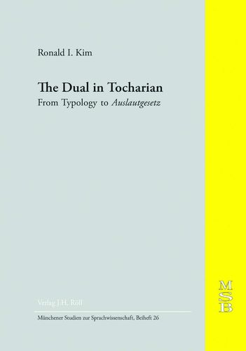 Ronald I. Kim: The Dual in Tocharian. From Typology to Auslautgesetz